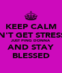 KEEP CALM DON'T GET STRESSED JUST PING DONNA AND STAY BLESSED - Personalised Poster A4 size
