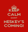 KEEP CALM DON'T HESKEY'S COMING! - Personalised Poster A4 size