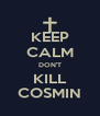 KEEP CALM DON'T KILL COSMIN - Personalised Poster A4 size