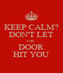 KEEP CALM? DON'T LET THE  DOOR HIT YOU - Personalised Poster A4 size