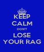 KEEP CALM DON'T LOSE YOUR RAG - Personalised Poster A4 size