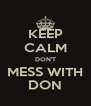 KEEP CALM DON'T MESS WITH DON - Personalised Poster A4 size