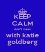 KEEP CALM don't mess with katie goldberg - Personalised Poster A4 size