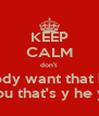 KEEP CALM don't  nobody want that bum  but You that's y he you're - Personalised Poster A4 size