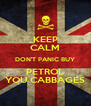 KEEP CALM DON'T PANIC BUY PETROL YOU CABBAGES - Personalised Poster A4 size