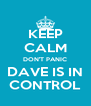 KEEP CALM DON'T PANIC DAVE IS IN CONTROL - Personalised Poster A4 size