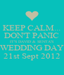 KEEP CALM... DON'T PANIC IT'S DAVID & SENTA'S WEDDING DAY 21st Sept 2012 - Personalised Poster A4 size