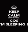 KEEP CALM DON'T PING  COS I'M SLEEPING !  - Personalised Poster A4 size