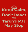 Keep Calm, Don't React AND Tarun's PJs May Stop - Personalised Poster A4 size