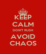 KEEP CALM DON'T RUSH AVOID CHAOS - Personalised Poster A4 size