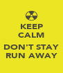 KEEP CALM  DON'T STAY RUN AWAY - Personalised Poster A4 size
