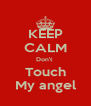 KEEP CALM Don't  Touch My angel - Personalised Poster A4 size