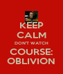 KEEP CALM DON'T WATCH COURSE: OBLIVION - Personalised Poster A4 size