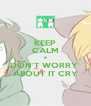 KEEP CALM & DON'T WORRY  ABOUT IT CRY - Personalised Poster A4 size