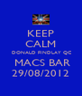 KEEP CALM  DONALD FINDLAY QC  MACS BAR 29/08/2012 - Personalised Poster A4 size