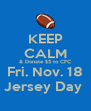 KEEP CALM & Donate $5 to CFC Fri. Nov. 18 Jersey Day  - Personalised Poster A4 size