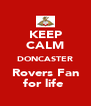KEEP CALM DONCASTER Rovers Fan for life  - Personalised Poster A4 size