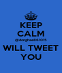 KEEP CALM @donghae861015 WILL TWEET YOU - Personalised Poster A4 size