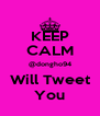 KEEP CALM @dongho94 Will Tweet You - Personalised Poster A4 size