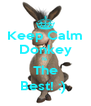 Keep Calm Donkey Is  The Best! :)  - Personalised Poster A4 size