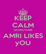 KEEP CALM DONOVAN AMRI LIKES yOU - Personalised Poster A4 size