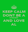 KEEP CALM DONT BE A DINGBAT AND LOVE AL - Personalised Poster A4 size