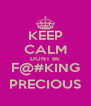 KEEP CALM DONT BE F@#KING PRECIOUS - Personalised Poster A4 size