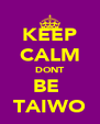 KEEP CALM DONT BE  TAIWO - Personalised Poster A4 size