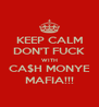 KEEP CALM DON'T FUCK WITH CA$H MONYE MAFIA!!! - Personalised Poster A4 size