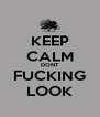 KEEP CALM DONT FUCKING LOOK - Personalised Poster A4 size