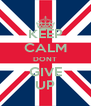 KEEP CALM DONT  GIVE  UP - Personalised Poster A4 size