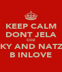 KEEP CALM DONT JELA COZ FIKY AND NATZO B INLOVE - Personalised Poster A4 size