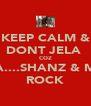 KEEP CALM & DONT JELA  COZ LANA....SHANZ & MAYA ROCK - Personalised Poster A4 size