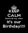 KEEP CALM Dont kill my vibe! It's our Birthday!!!! - Personalised Poster A4 size