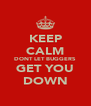 KEEP CALM DONT LET BUGGERS GET YOU DOWN - Personalised Poster A4 size