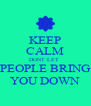 KEEP CALM DONT LET  PEOPLE BRING YOU DOWN - Personalised Poster A4 size