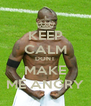 KEEP CALM DONT MAKE ME ANGRY - Personalised Poster A4 size