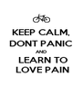 KEEP CALM, DONT PANIC AND  LEARN TO  LOVE PAIN - Personalised Poster A4 size