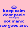 keep calm dont panic feel happy not manic peace goes around - Personalised Poster A4 size