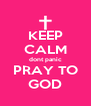 KEEP CALM dont panic PRAY TO GOD - Personalised Poster A4 size
