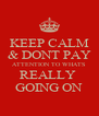 KEEP CALM & DONT PAY ATTENTION TO WHATS REALLY  GOING ON - Personalised Poster A4 size