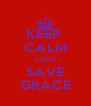 KEEP  CALM DON'T SAVE GRACE - Personalised Poster A4 size