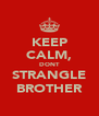 KEEP CALM, DONT STRANGLE BROTHER - Personalised Poster A4 size