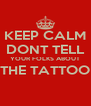 KEEP CALM DONT TELL YOUR FOLKS ABOUT THE TATTOO  - Personalised Poster A4 size