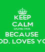 KEEP CALM DORETHA BECAUSE  GOD. LOVES YOU - Personalised Poster A4 size