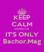 KEEP CALM DOROTA IT'S ONLY Bachor.Mag - Personalised Poster A4 size