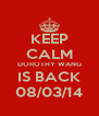 KEEP CALM DOROTHY WANG IS BACK 08/03/14 - Personalised Poster A4 size