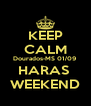 KEEP CALM Dourados-MS 01/09 HARAS  WEEKEND - Personalised Poster A4 size