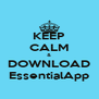KEEP CALM & DOWNLOAD EssentialApp - Personalised Poster A4 size