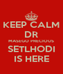 KEEP CALM DR MASEGO PRECIOUS SETLHODI IS HERE - Personalised Poster A4 size